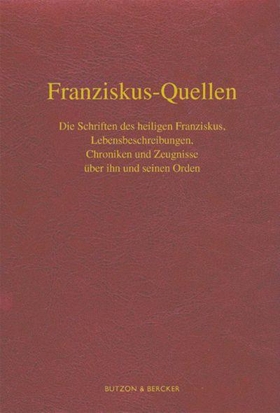 Franziskus-Quellen. Die Schriften des Heiligen Franziskus, Lebensbeschreibungen, Chroniken und Zeugnisse