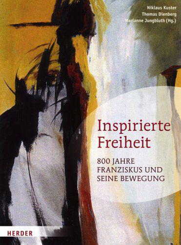 Inspirierte Freiheit 800 Jahre Franziskus und seine Bewegung