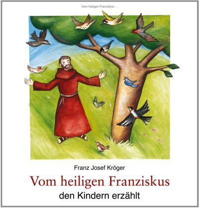 Vom heiligen Franziskus, den Kindern erzählt