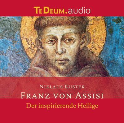Franz von Assisi Der inspirierende Heilige