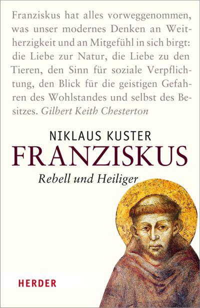 Rebell und Heiliger Franziskus, sein Leben und seine Spiritualität.