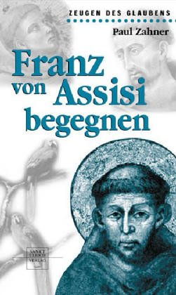 Paul Zahner: Franz von Assisi begegenen