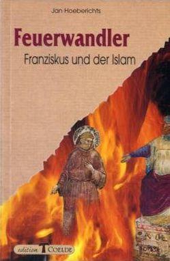 Feuerwandler: Franziskus und der Islam.