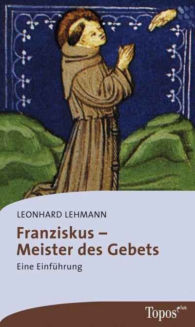 Franziskus - Meister des Gebets. Buch von Leonhard Lehmann