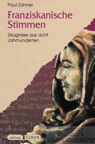 Paul Zahner: Franziskanische Stimmen. Zeugnisse aus acht Jahrhunderten
