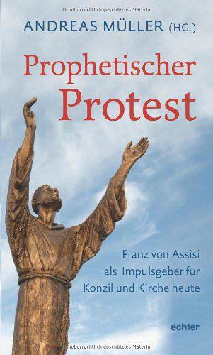 Andreas Müller (Hrsg.) Prophetischer Protest - Franz von Assisi als Impulsgeber für Konzil und Kirche heute.