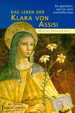 Martina Kreidler-Kos: Das Leben der Klara von Assisi. Sei gepriesen, dass du mich erschaffen hast.