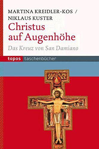 Martina Kreidler-Kos, Niklaus Kuster: Christus auf Augenhöhe - Das Kreuz von San Damiano