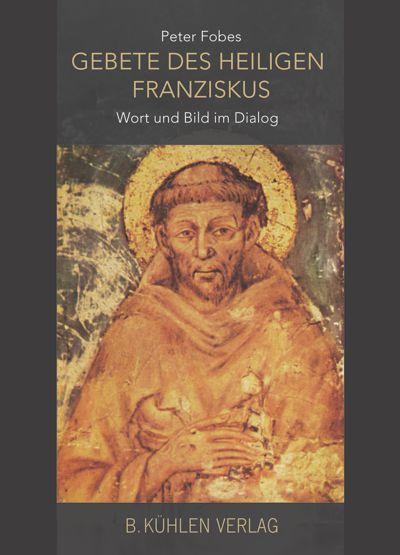 Peter Fobes: Gebete des Heiligen Franziskus - Wort und Bild im Dialog