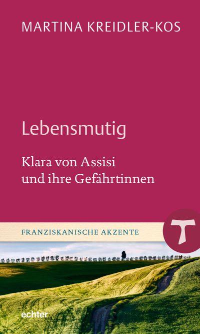 Martina Kreidler-Kos: Lebensmutig - Klara und ihre Gefährtinnen.