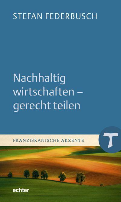 Bruder Stefan Federbusch: Nachhaltig wirtschaften - gerecht teilen.