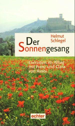 Helmut Schlegel: Der Sonnengesang - Exerzitien im Alltag mit Franz und Clara von Assisi