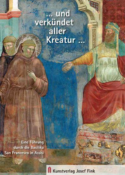 Thomas Freidel: ...verkündet aller Kreatur... Eine Führung durch die Basilika San Francesco in Assisi