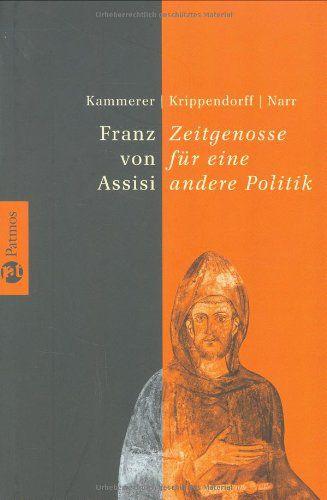 Peter Kammerer, Ekkehart Krippendorf, Wolf-Dieter Narr: Franz von Assisi - Zeitgenosse für eine Andere Politik