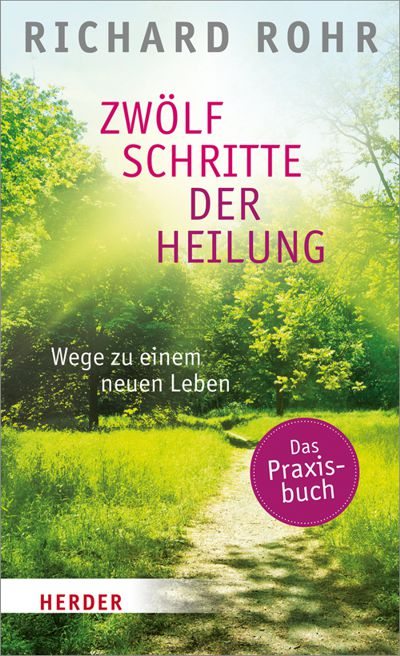 Richard Rohr: Zwölf Schritte der Heilung.