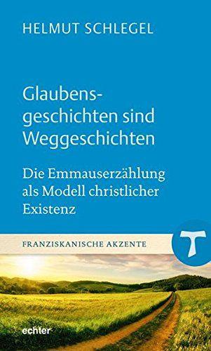 Helmut Schlegel: Glaubensgeschichten sind Weggeschichten. Die Emmauserzählung als Modell christlicher Existenz.