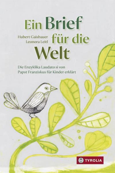 Hubert Gaisbauer: Ein Brief für die Welt. Die Enzyklika Laudato si von Papst Franziskus für Kinder erklärt