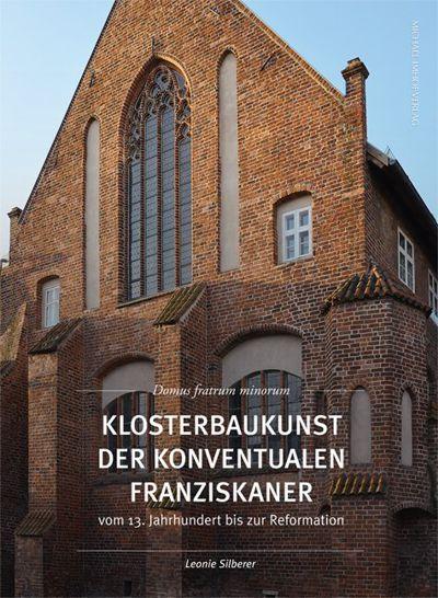 Leonie Silberer: Klosterbaukunst der konventualen Franziskaner vom 13. Jahrhundert bis zur Reformation.