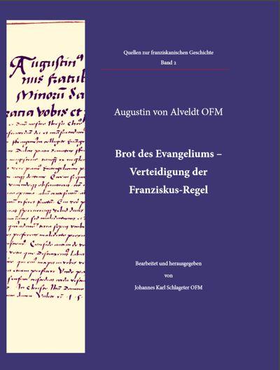 Augustin von Alveldt - Brot des Evangeliums – Verteidigung der Franziskus-Regel. Bearbeitet und herausgegeben von Johannes Karl Schlageter OFM.